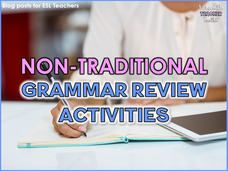 5 Non-Traditional Grammar Review Activities for the Secondary ESL Class