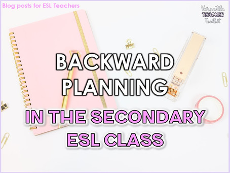 Backward Planning in the Secondary ESL Class