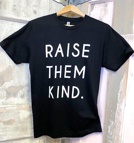 """""""RAISE THEM KIND"""" Tee"""