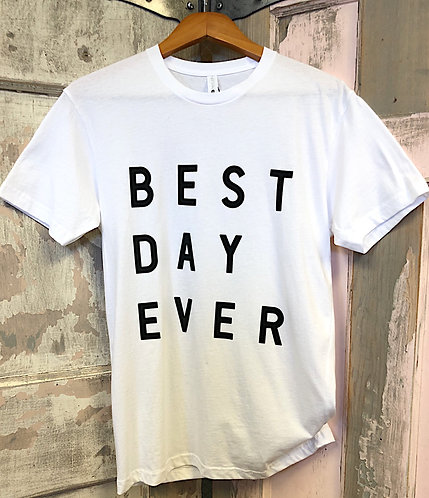 """""""BEST DAY EVER"""" Tee"""