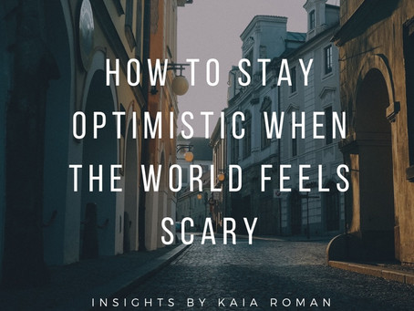 How to Stay Optimistic When The World Feels Scary