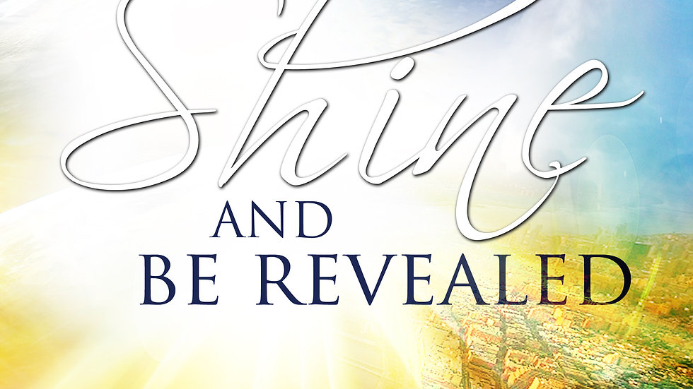 Arise Shine and Be Revealed