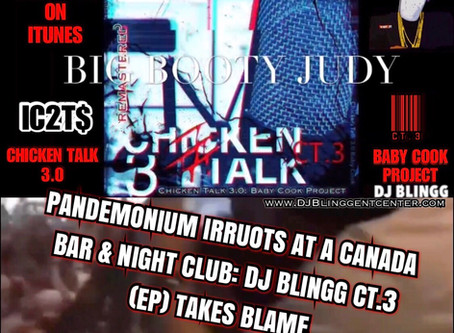 Pandemonium Irrupts in a Canada Bar & Nightclub; DJ Blingg CT.3 [EP] Takes Blame