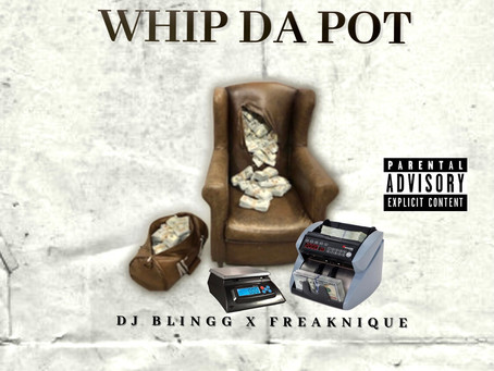 "DJ Blingg Named His LP Entitled ""Whip Da Pot"" Ft. FreakNique to Join his Essentials Album Tracklist"