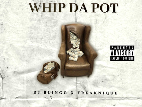 """DJ Blingg Named His LP Entitled """"Whip Da Pot"""" Ft. FreakNique to Join his Essentials Album Tracklist"""