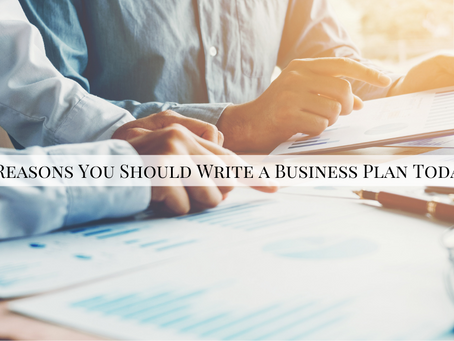 5 Reasons You Should Write a Business Plan Today