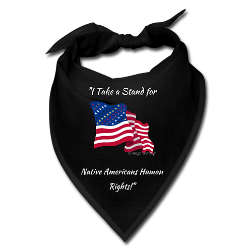 I take a Stand for Native Americans Human Rights, Black Civil Rights Bandana
