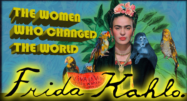 The Women Who Changed the World- FRIDA KAHLO