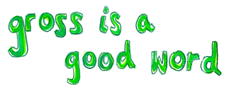 gross is a good word scan.png