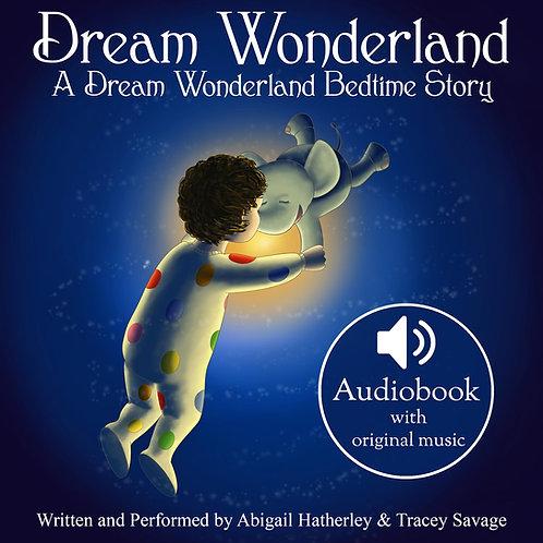 Dream Wonderland: A Dream Wonderland Bedtime Story AUDIOBOOK