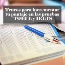 Trucos para incrementar tu puntaje en las pruebas TOEFL y IELTS