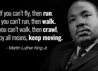 If you can't walk then crawl -- but by all means keep moving