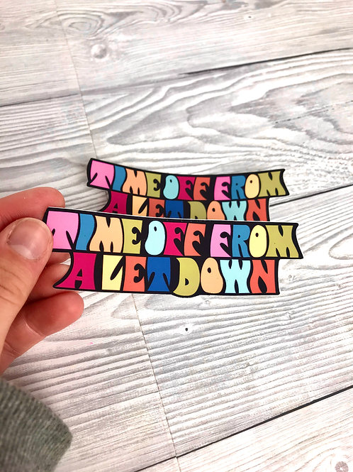 Time Off From A Letdown sticker