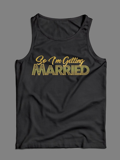 """So I'm Getting Married"" Tank top"