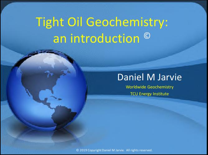 Tight Oil Geochemistry presentation by Daniel M. Jarvie