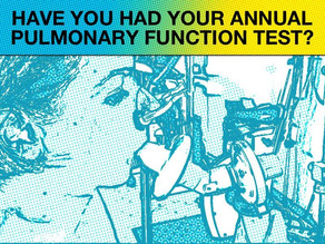 Have you had your Annual Pulmonary Function Test?