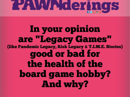 #PAWNderings - Legacy Games