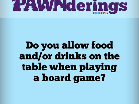 #PAWNderings - Food and Drinks on the Table