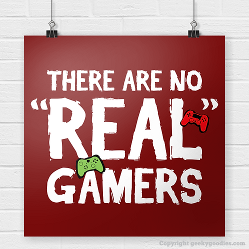 """There Are No """"Real"""" Gamers Posters (Video Games)"""
