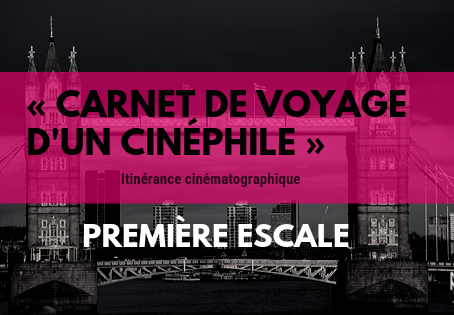 « Carnet de voyage d'un cinéphile » PREMIÈRE ESCALE
