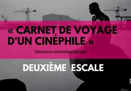 « Carnet de voyage d'un cinéphile » DEUXIÈME ESCALE
