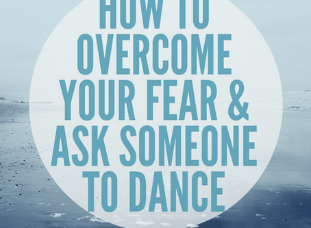 How to overcome your fears and ask someone to dance
