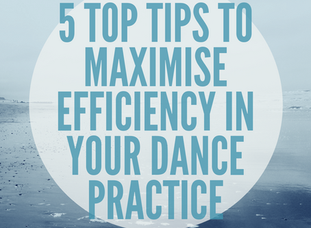 5 Top Tips to maximise efficiency in your dance practice