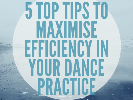 5 Top Tips to maximise efficiency in your dance practice