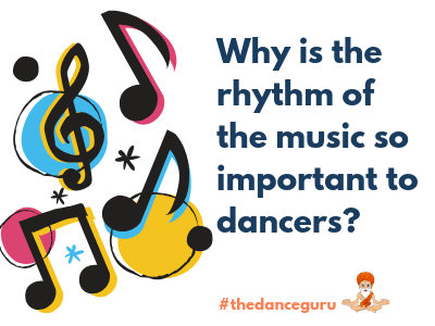 Why is the rhythm of the music so important to dancers?