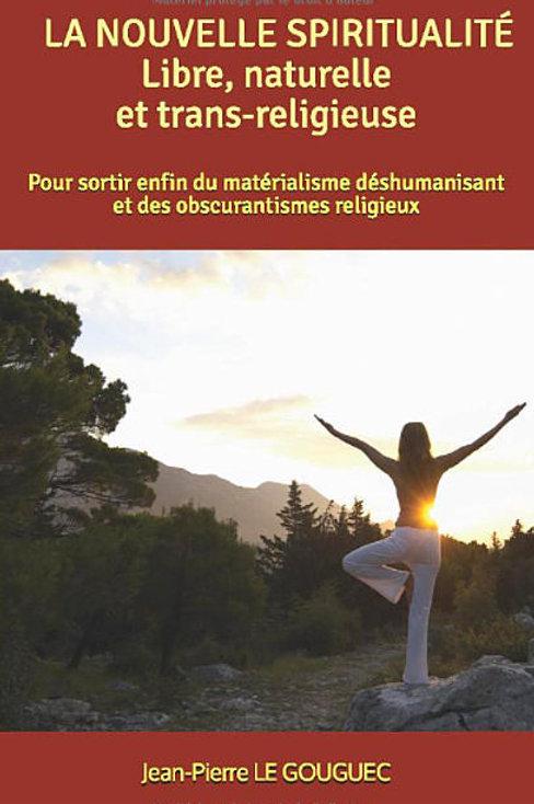 LA NOUVELLE SPIRITUALITÉ, Libre, Naturelle et Trans-Religieuse