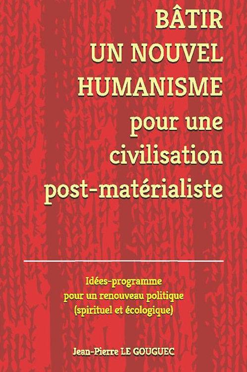 BÂTIR UN NOUVEL HUMANISME pour une civilisation post-matérialiste...