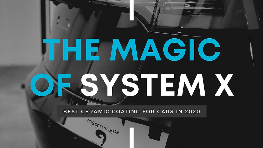 The Magic of System X: Best Nano Ceramic Coating for Cars in 2020