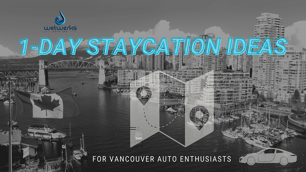1-Day Staycation Ideas for Vancouver Auto Enthusiasts | Wetwerks Auto Spa Vancouver | Auto Detailing Blog