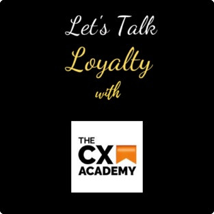 "Driving Loyalty Using CX or ""Customer Experience"" Mindset"