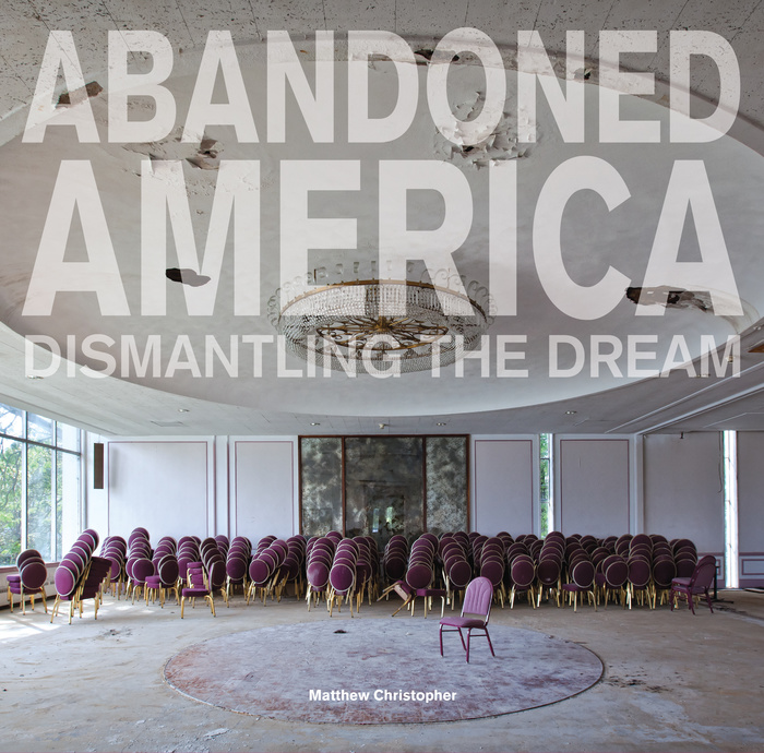 """Abandoned America: Dismantling the Dream"" by Matthew Christopher"