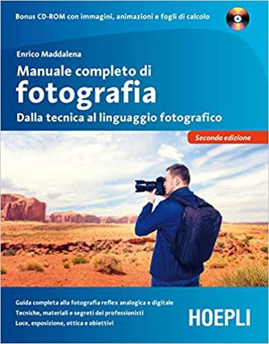 Manuale completo di fotografia. Dalla tecnica al linguaggio fotografico.