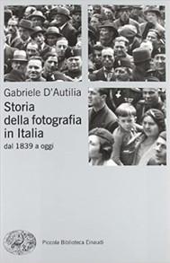 Storia della fotografia in Italia. Dal 1839 a oggi.