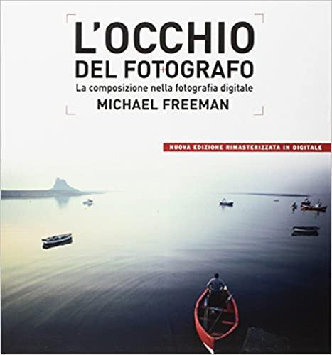 L'occhio del fotografo. La composizione nella fotografia digitale.
