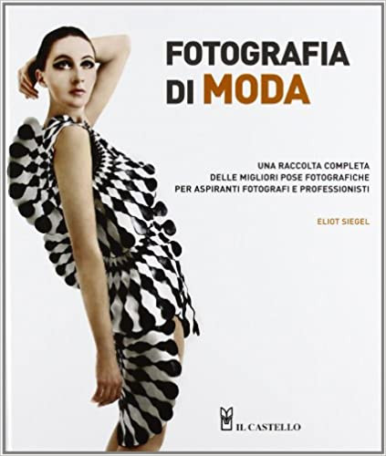 Fotografia di moda. Una raccolta completa delle migliori pose fotografiche per aspiranti fotografi