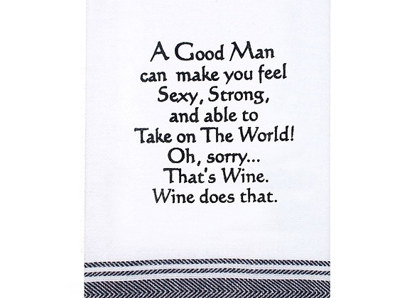 TEATOWEL -A Good Man Can Make You Feel Sexy, Strong and able to take on the....
