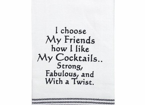 TEATOWEL - I Choose My Friends how I Like My Cocktails Strong, Fabulous & with a