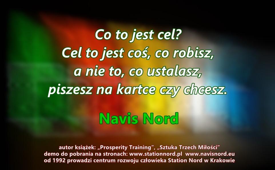 """""""Co to jest cel? Cel to jest coś, co robisz, a nie to, co ustalasz, piszesz na kartce czy chcesz"""" - Navis Nord"""