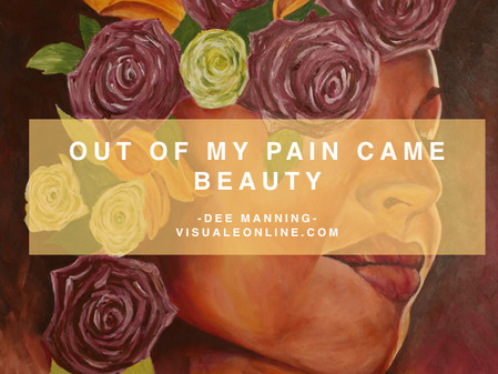 Collection: Out of my pain came beauty