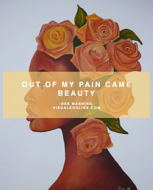 OUT OF MY PAIN CAME BEAUTY - DEE MANNING