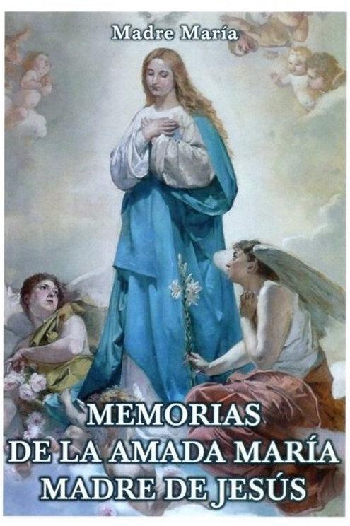 """""""Memorias de la Amada María Madre de Jesús"""" por la Madre María"""