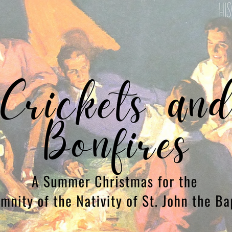 Crickets and Bonfires: A Summer Christmas for the Solemnity of the Nativity of St. John the Baptist