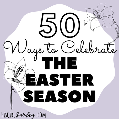 50 Ways to Celebrate the Easter Season for All Ages!