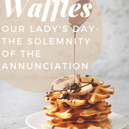 Waffles for Our Lady's Day- The Solemnity of the Annunciation