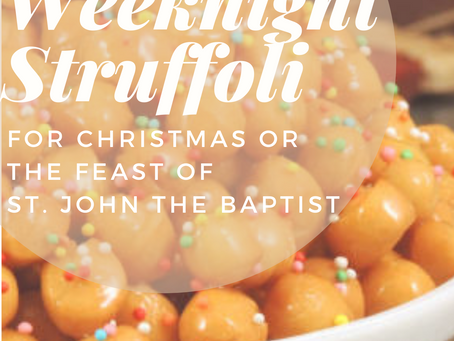 Simple Weeknight Struffoli- For Christmas or St. John the Baptist- June 24