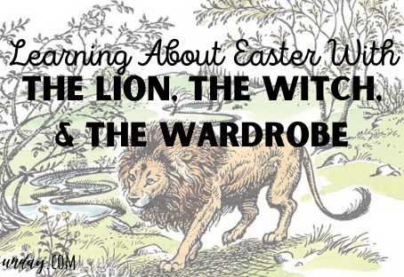 "Learning About Easter With ""The Lion, the Witch, and the Wardrobe"""